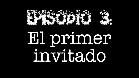 Episodio 3 - El primer invitado