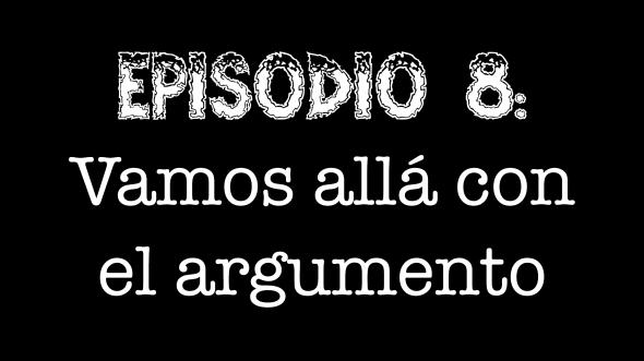 Episodio 8 - Vamos allá con el argumento