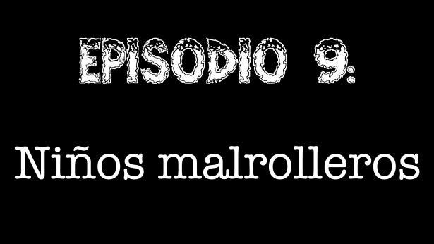 Episodio 9 - Niños malrolleros