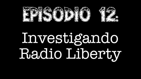 Episodio 12 - Investigando Radio Liberty